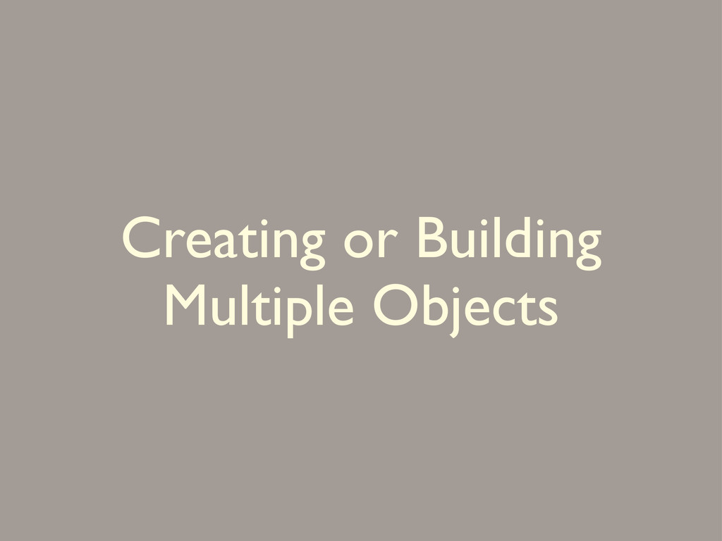 Creating or Building Multiple Objects