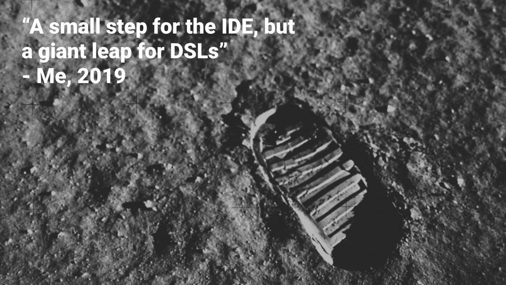 """A small step for the IDE, but a giant leap for..."