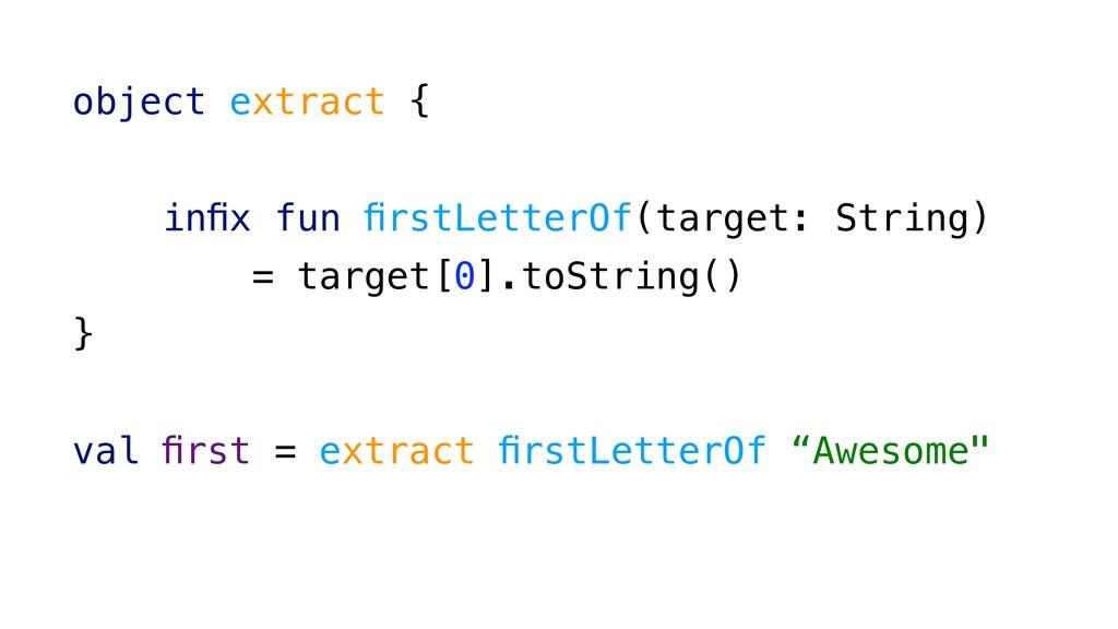 object extract { infix fun firstLetterOf(target: ...