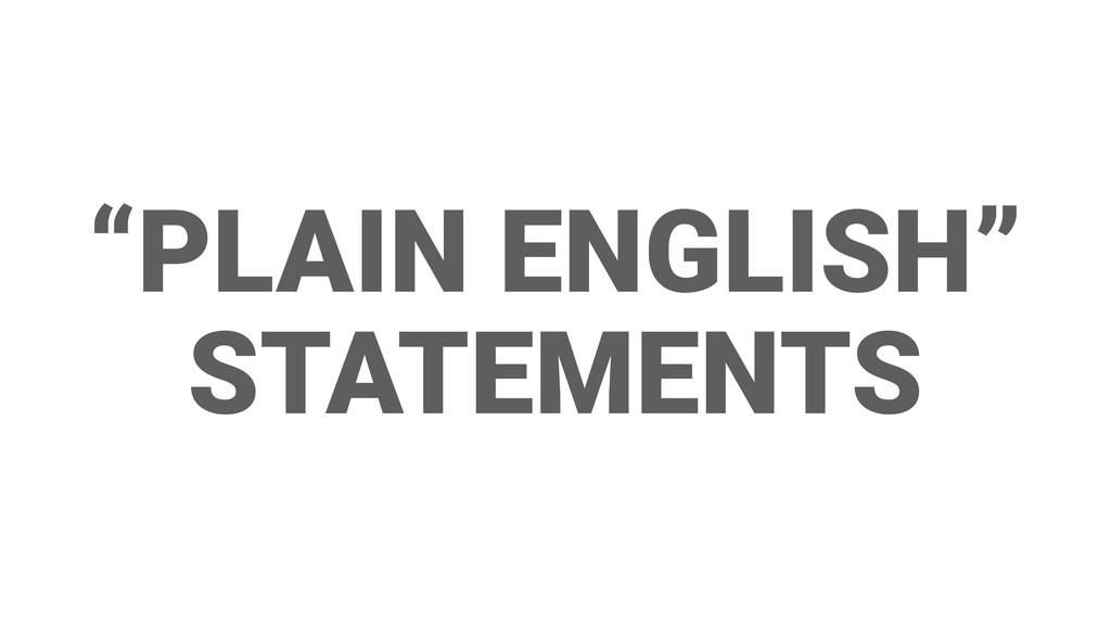 """""""PLAIN ENGLISH"""" STATEMENTS"""