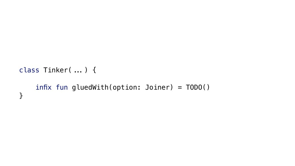 class Tinker(#$%) { infix fun gluedWith(option: ...