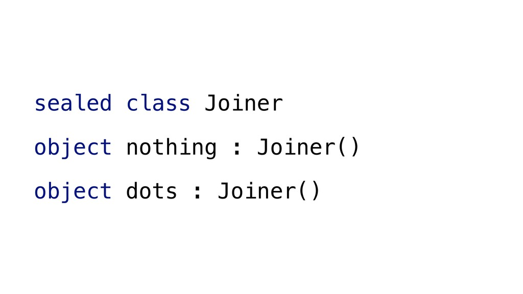 sealed class Joiner object nothing : Joiner() o...
