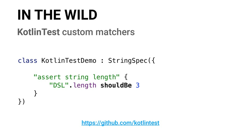 IN THE WILD https://github.com/kotlintest Kotli...