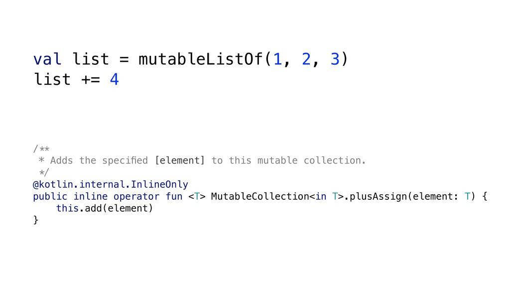 val list = mutableListOf(1, 2, 3) list += 4 /()...