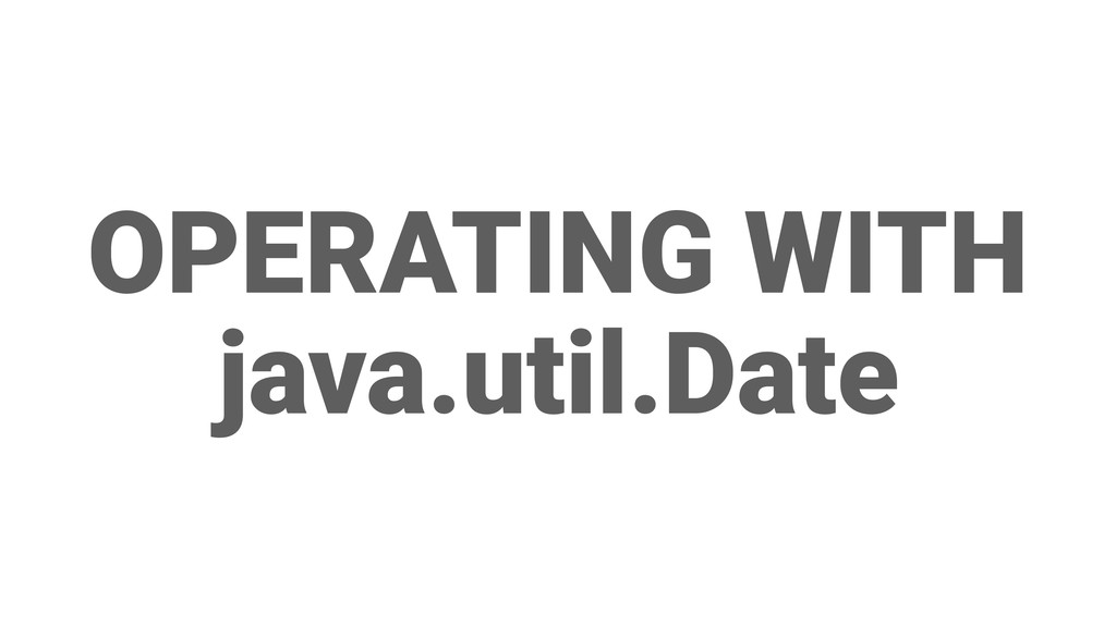 OPERATING WITH java.util.Date