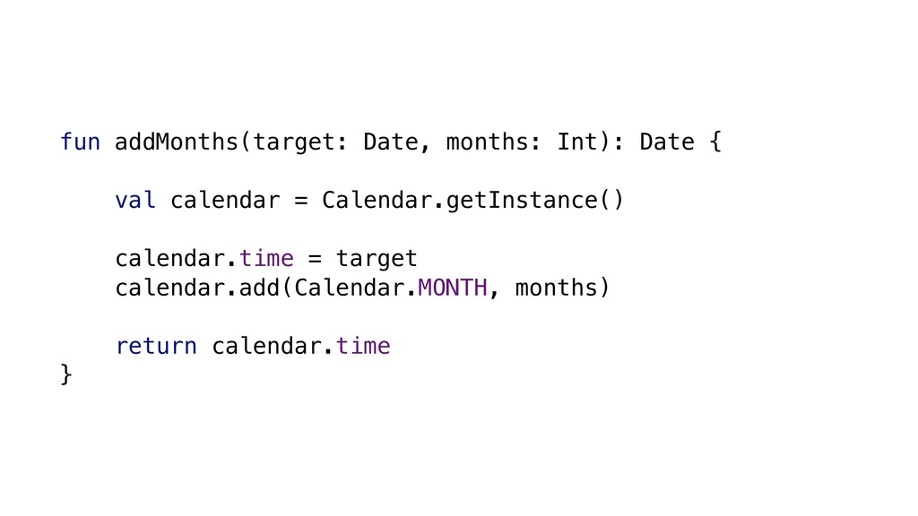 fun addMonths(target: Date, months: Int): Date ...