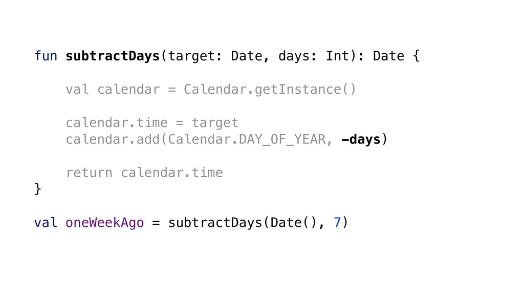 fun subtractDays(target: Date, days: Int): Date...