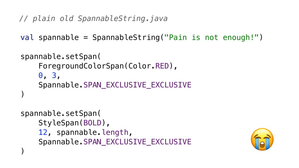 "val spannable = SpannableString(""Pain is not en..."