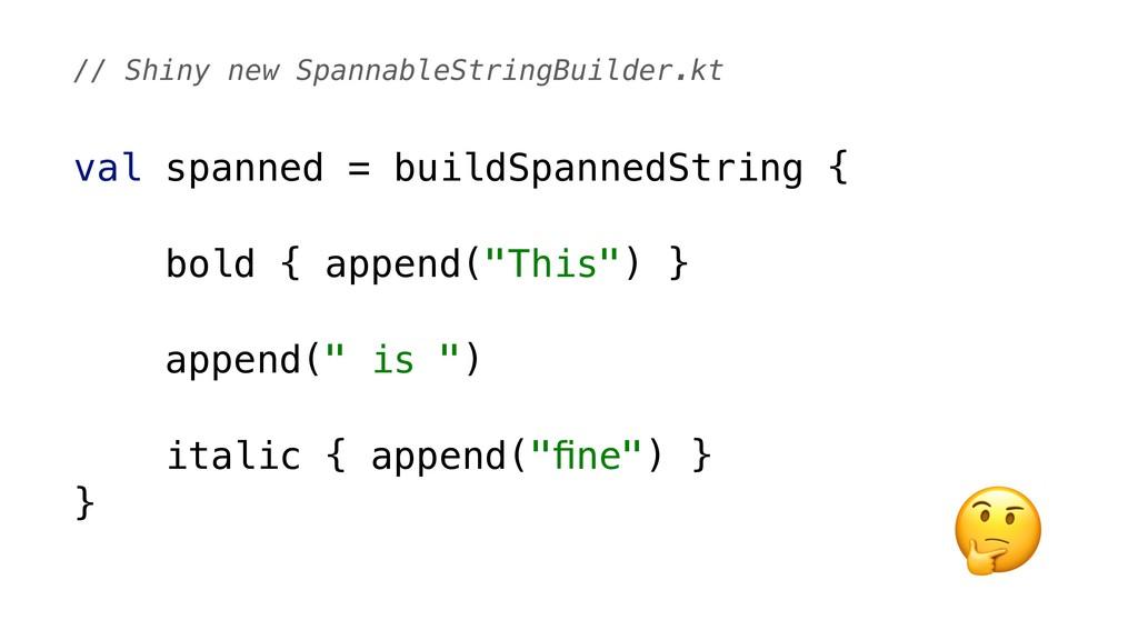 val spanned = buildSpannedString { bold { appen...