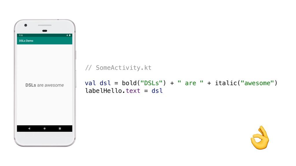 """,- SomeActivity.kt val dsl = bold(""""DSLs"""") + """" a..."""