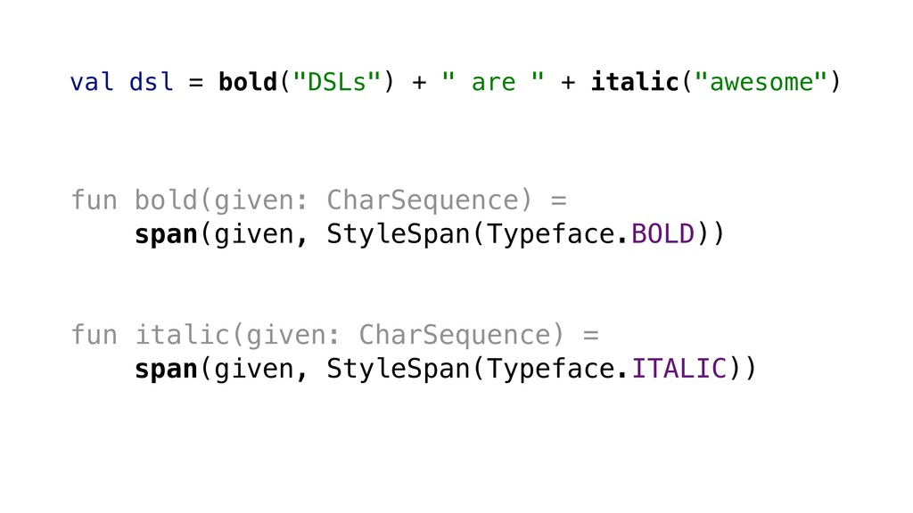 fun bold(given: CharSequence) = span(given, Sty...