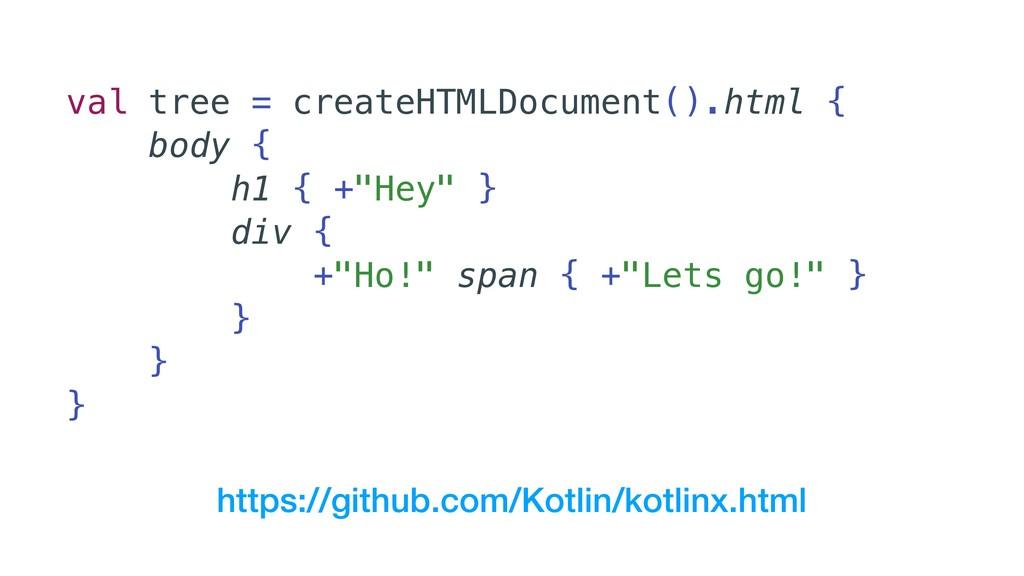 val tree = createHTMLDocument().html { body { h...
