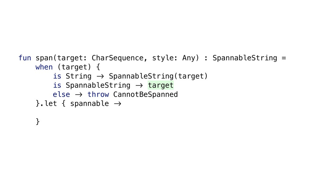 fun span(target: CharSequence, style: Any) : Sp...