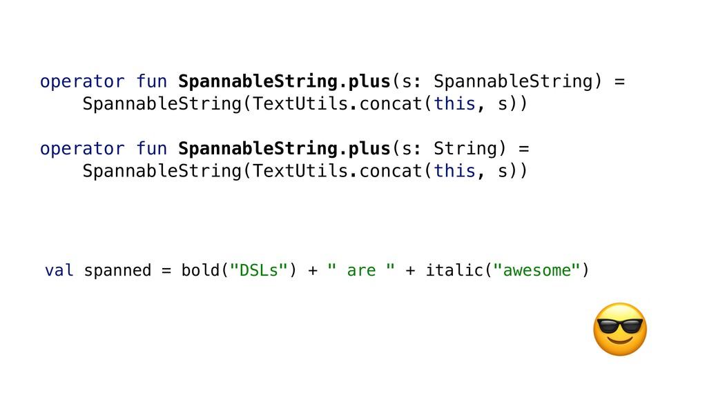 operator fun SpannableString.plus(s: SpannableS...