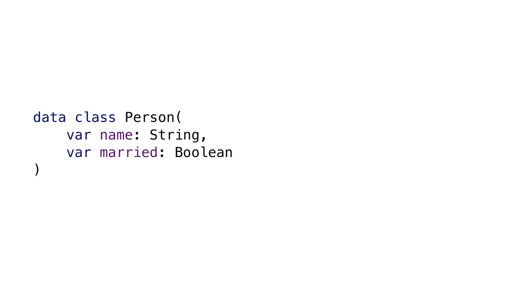 data class Person( var name: String, var marrie...
