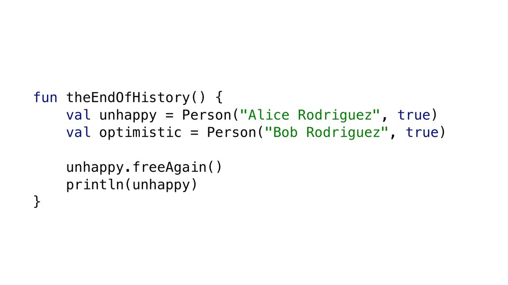 """fun theEndOfHistory() { val unhappy = Person(""""A..."""
