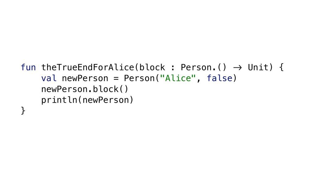 fun theTrueEndForAlice(block : Person.() &' Uni...