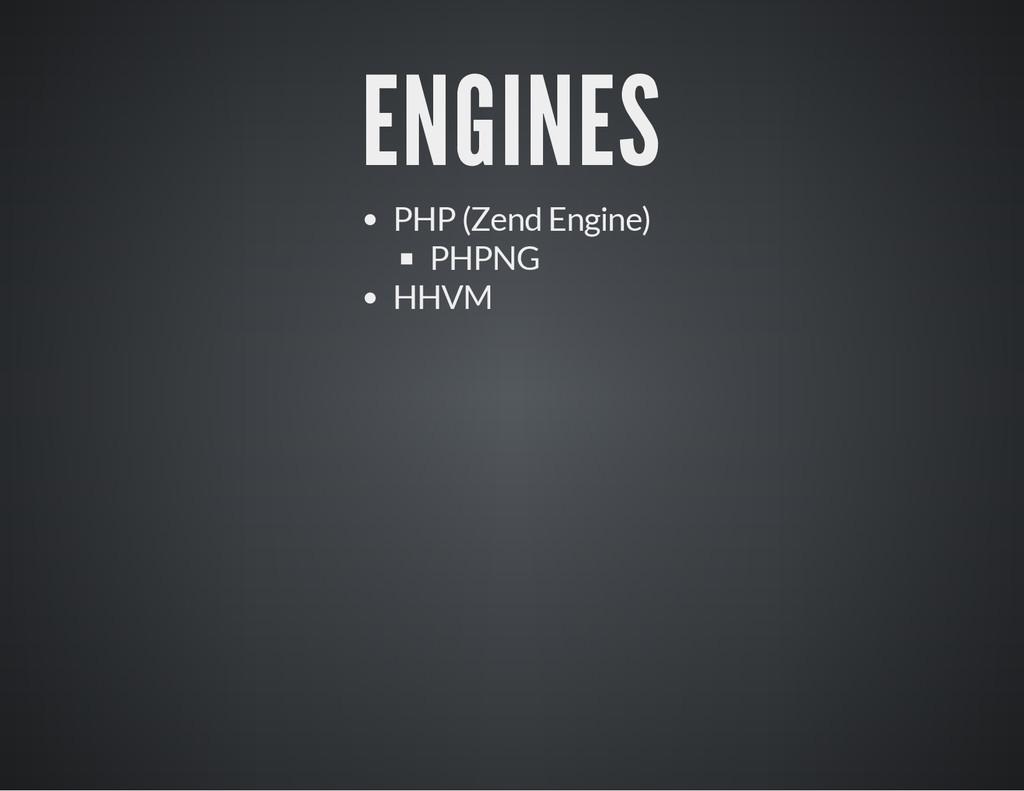 ENGINES PHP (Zend Engine) PHPNG HHVM