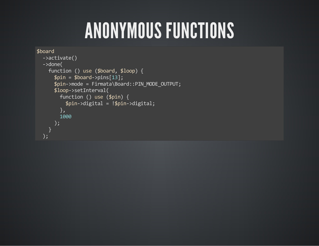 ANONYMOUS FUNCTIONS $board ->activate() ->done(...