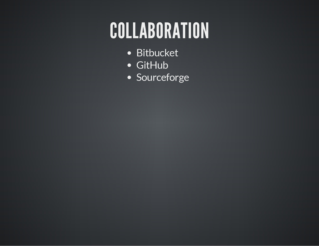 COLLABORATION Bitbucket GitHub Sourceforge