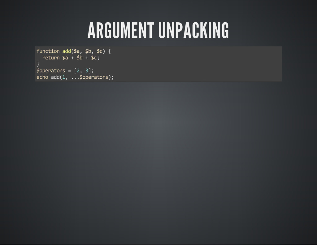 ARGUMENT UNPACKING function add($a, $b, $c) { r...