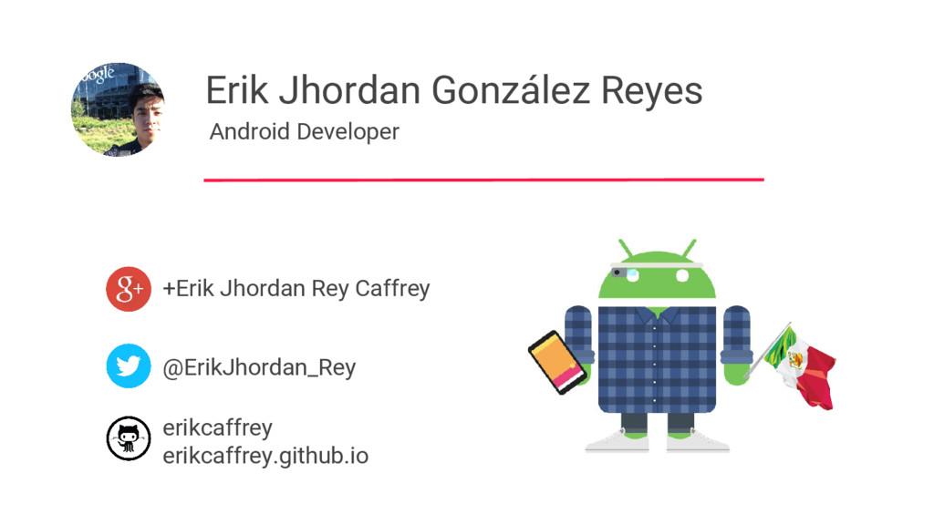 Erik Jhordan González Reyes Android Developer +...