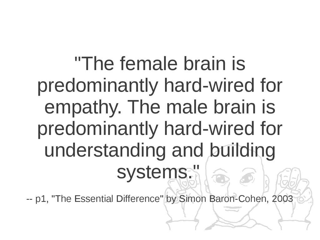 """The female brain is predominantly hard-wired f..."