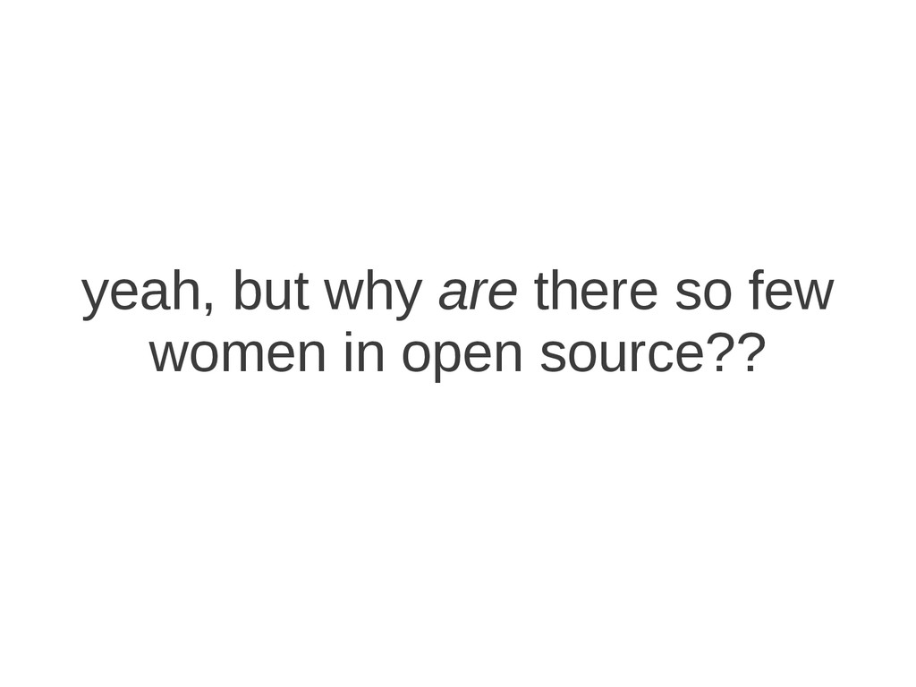 yeah, but why are there so few women in open so...
