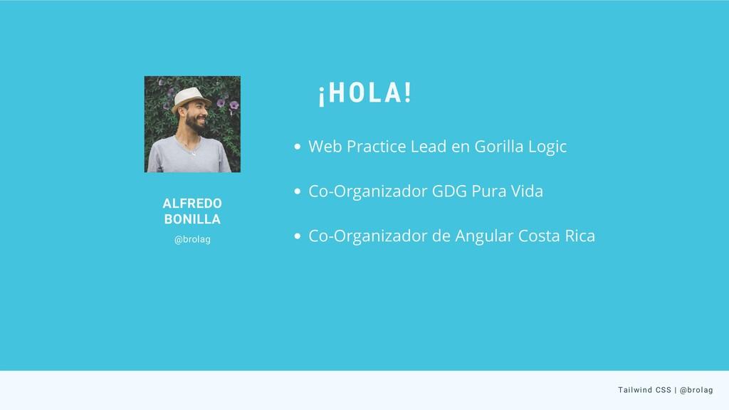 ALFREDO BONILLA @brolag ¡HOLA! Tailwind CSS | @...