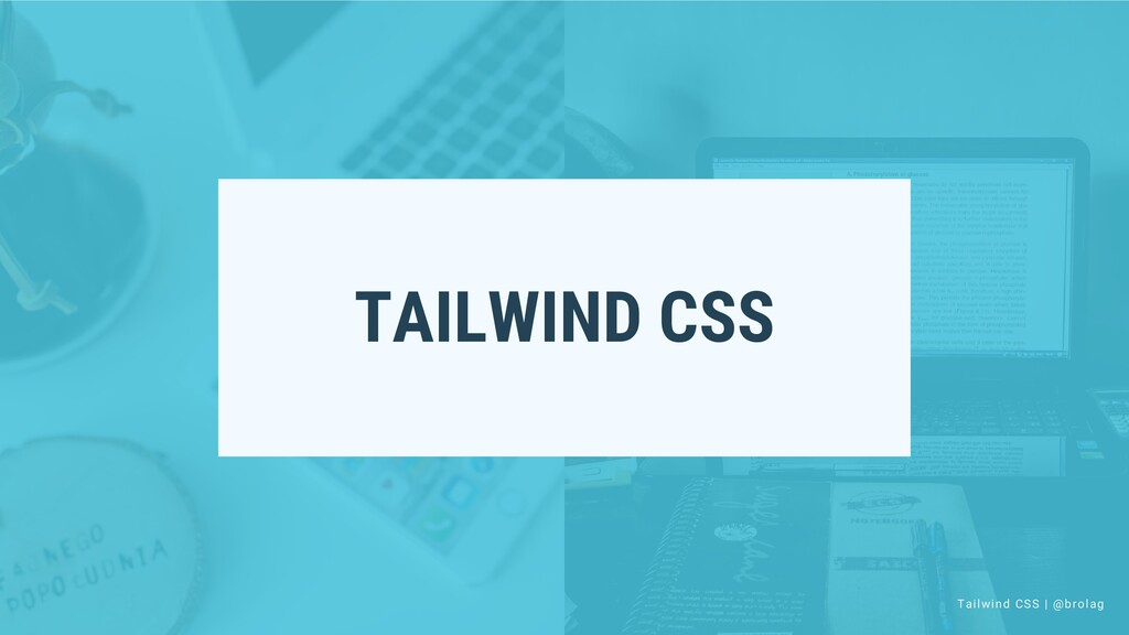 Tailwind CSS | @brolag TAILWIND CSS