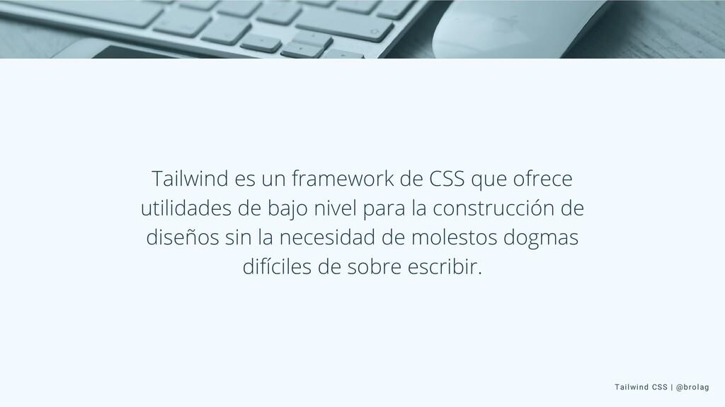 Tailwind CSS | @brolag Tailwind es un framework...
