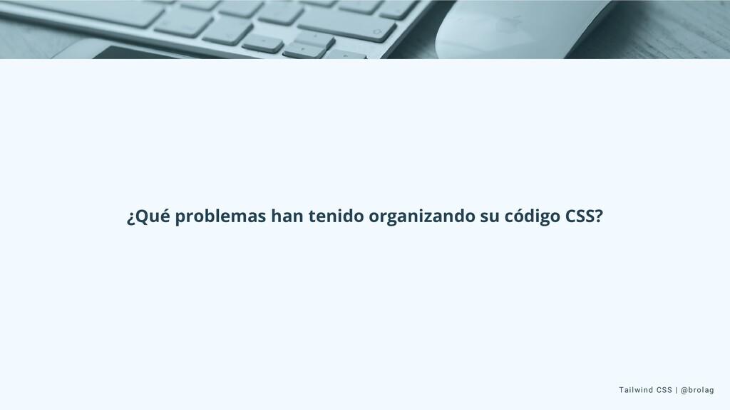 Tailwind CSS | @brolag ¿Qué problemas han tenid...