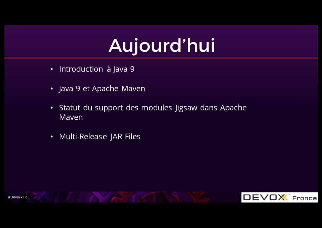 #DevoxxFR Aujourd'hui • Introduction à Java 9 •...