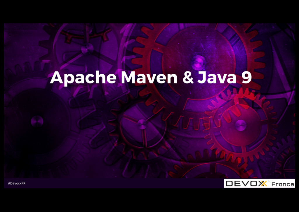 #DevoxxFR Apache Maven & Java 9