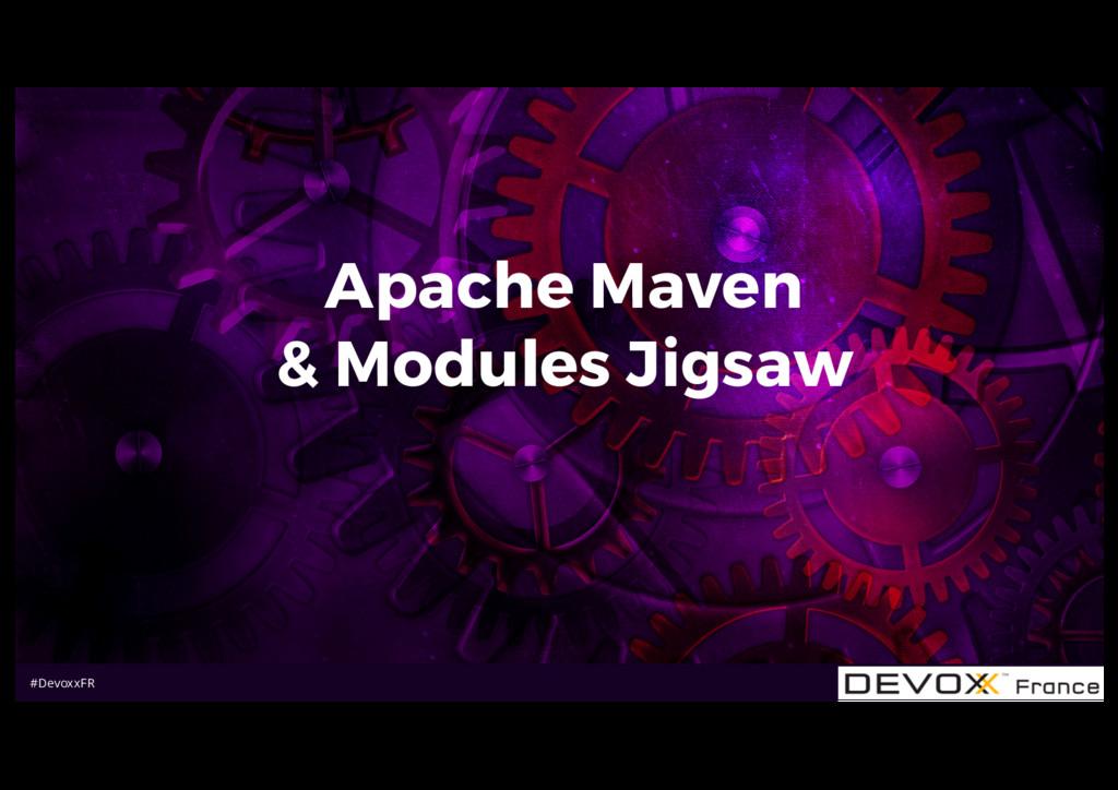 #DevoxxFR Apache Maven & Modules Jigsaw