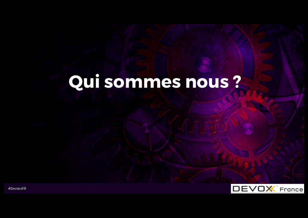 #DevoxxFR Qui sommes nous ?
