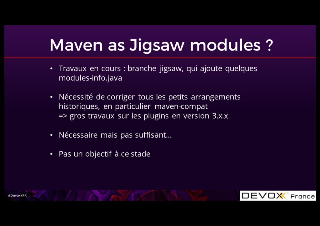 #DevoxxFR Maven as Jigsaw modules ? • Travaux e...