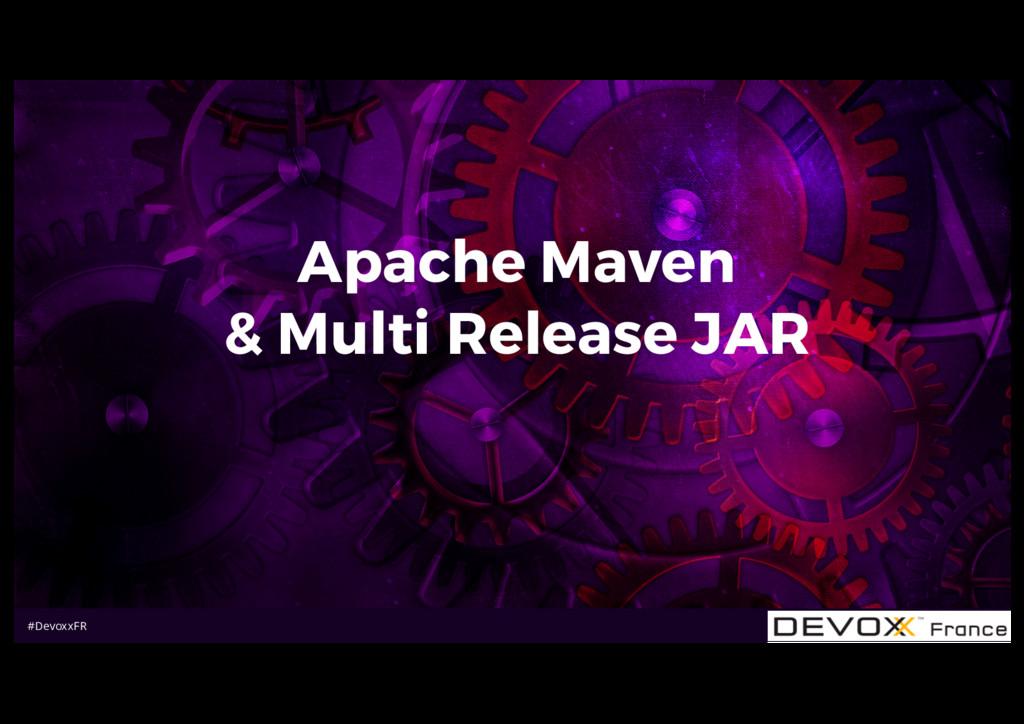 #DevoxxFR Apache Maven & Multi Release JAR