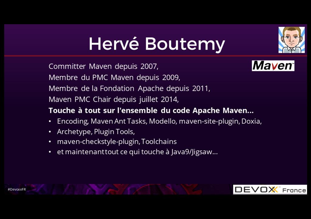 #DevoxxFR Hervé Boutemy Committer Maven depuis ...