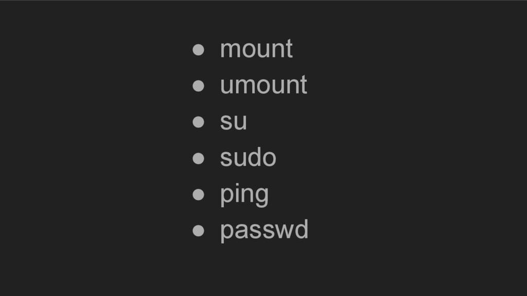 ● mount ● umount ● su ● sudo ● ping ● passwd
