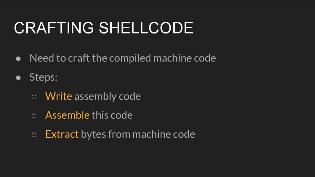 CRAFTING SHELLCODE ● Need to craft the compiled...