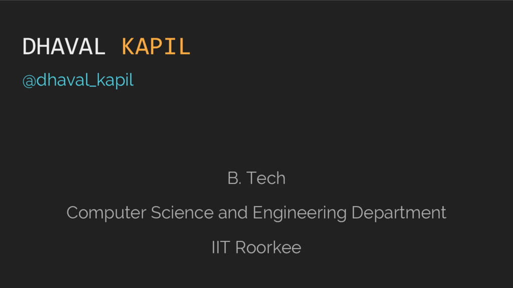 @dhaval_kapil B. Tech Computer Science and Engi...