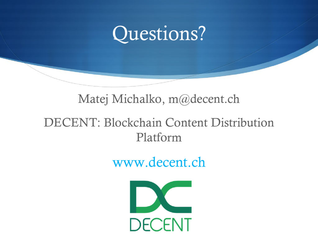 Questions? Matej Michalko, m@decent.ch DECENT: ...
