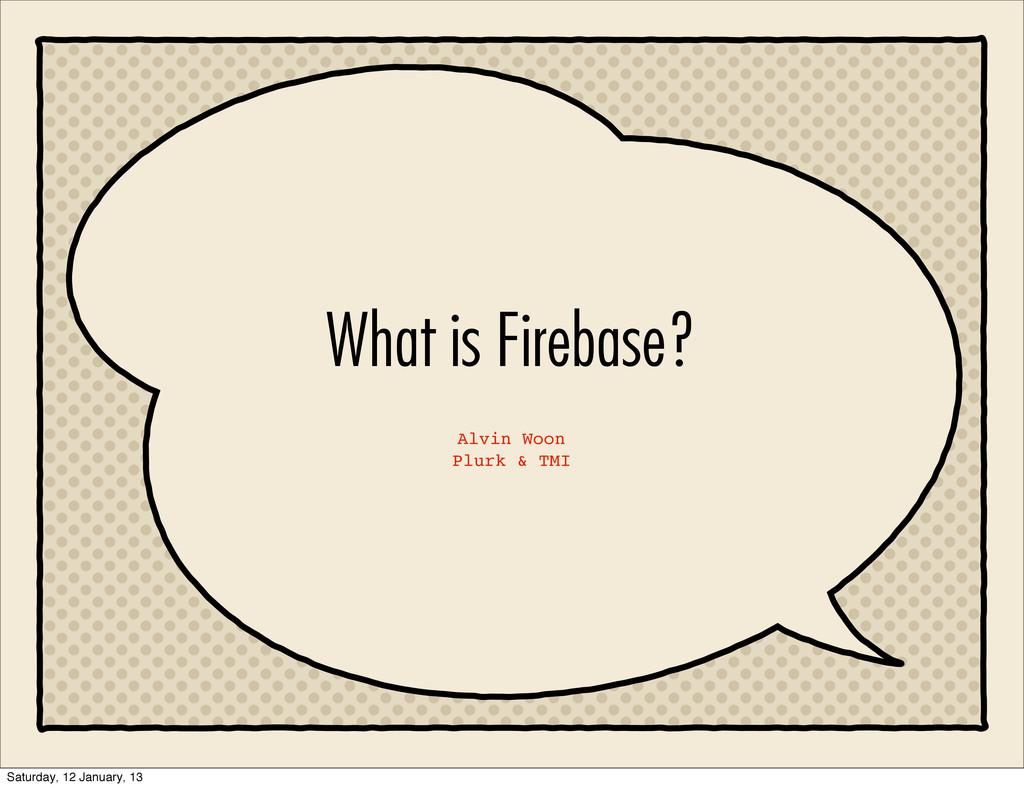 What is Firebase? Alvin Woon Plurk & TMI Saturd...