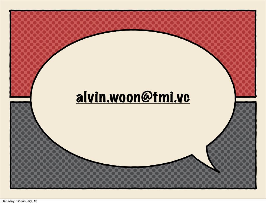alvin.woon@tmi.vc Saturday, 12 January, 13