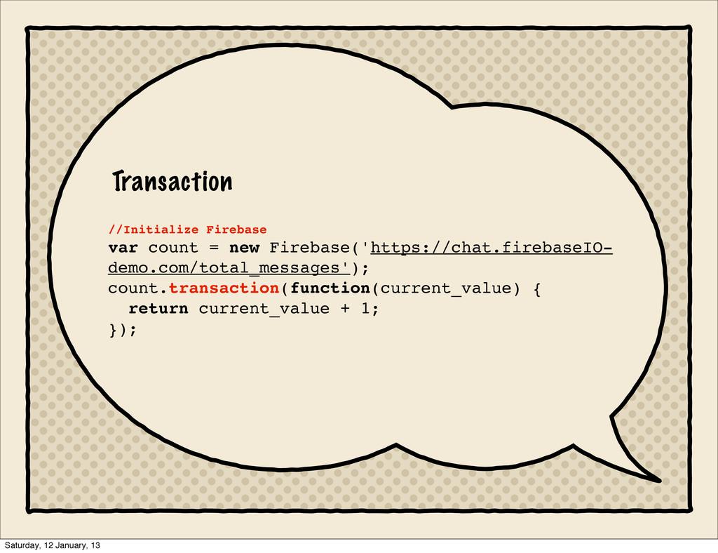 Transaction //Initialize Firebase var count = n...