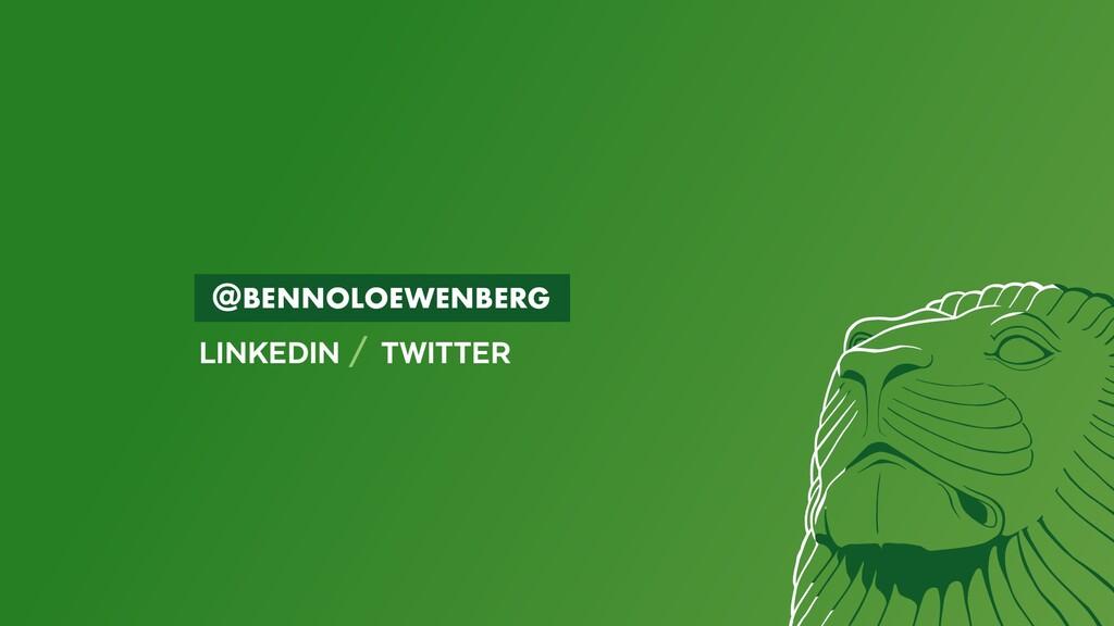 BENNOLOEWENBERG LINKEDIN / TWITTER @