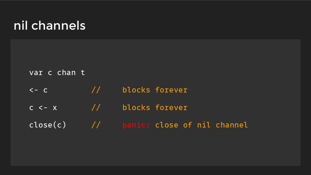 var c chan t <- c // blocks forever c <- x // b...