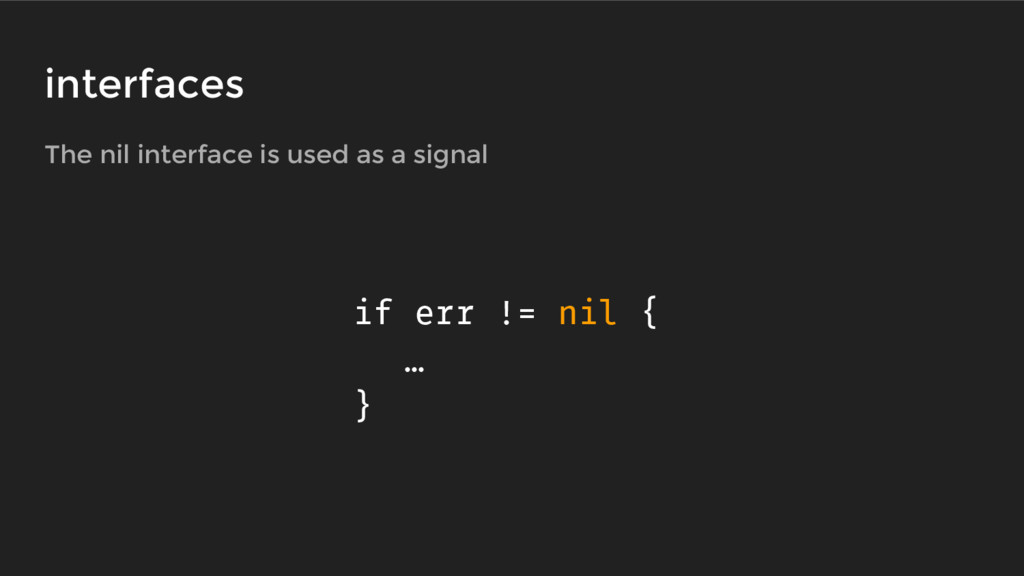 The nil interface is used as a signal if err !=...