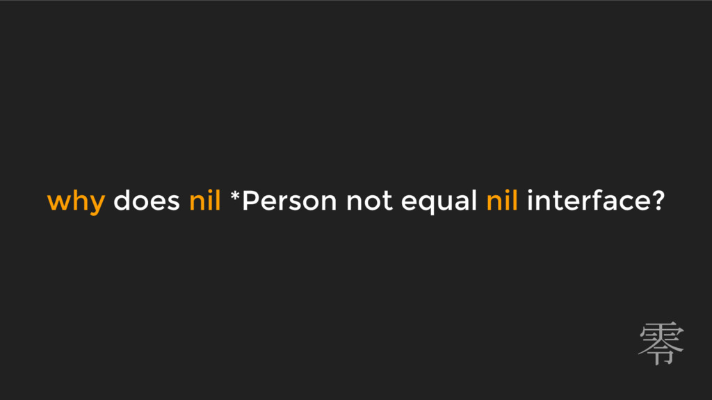 why does nil *Person not equal nil interface? 零